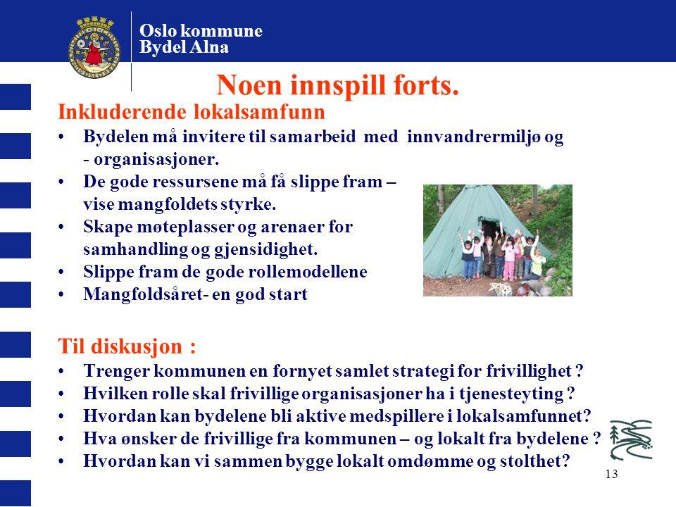 Oslo kommune Bydel Alna 13 Noen innspill forts. Inkluderende lokalsamfunn Bydelen må invitere til samarbeid med innvandrermiljø og - organisasjoner. D