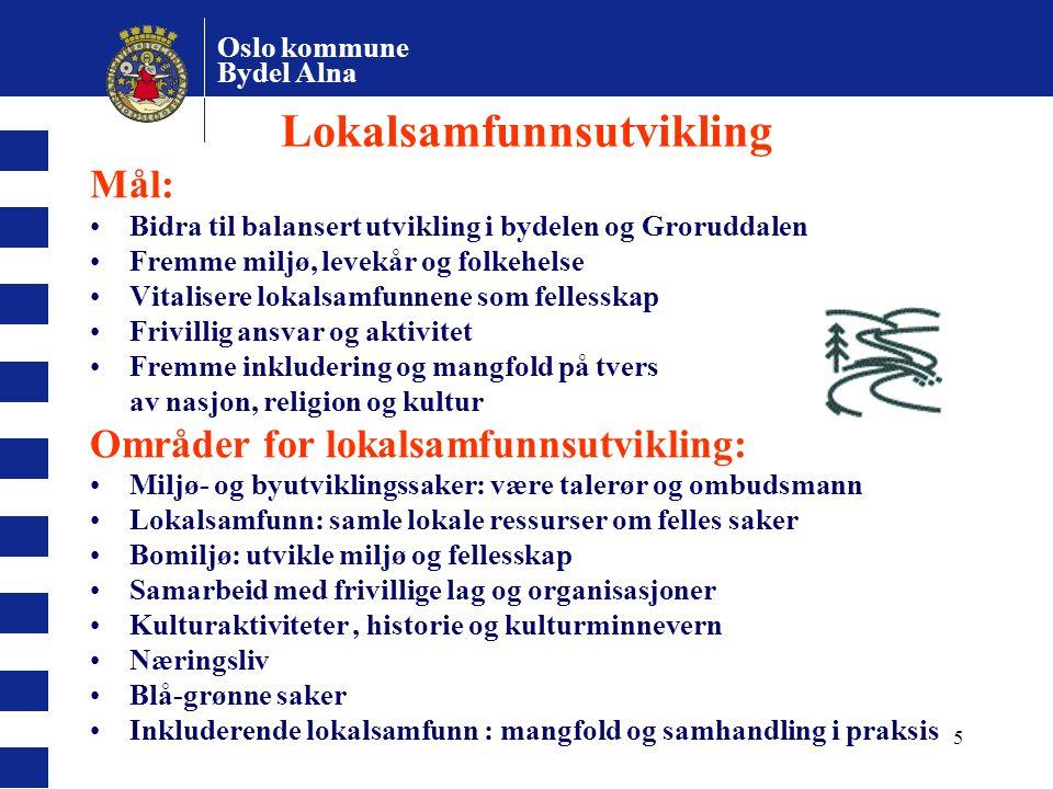 Oslo kommune Bydel Alna 5 Lokalsamfunnsutvikling Mål: Bidra til balansert utvikling i bydelen og Groruddalen Fremme miljø, levekår og folkehelse Vital