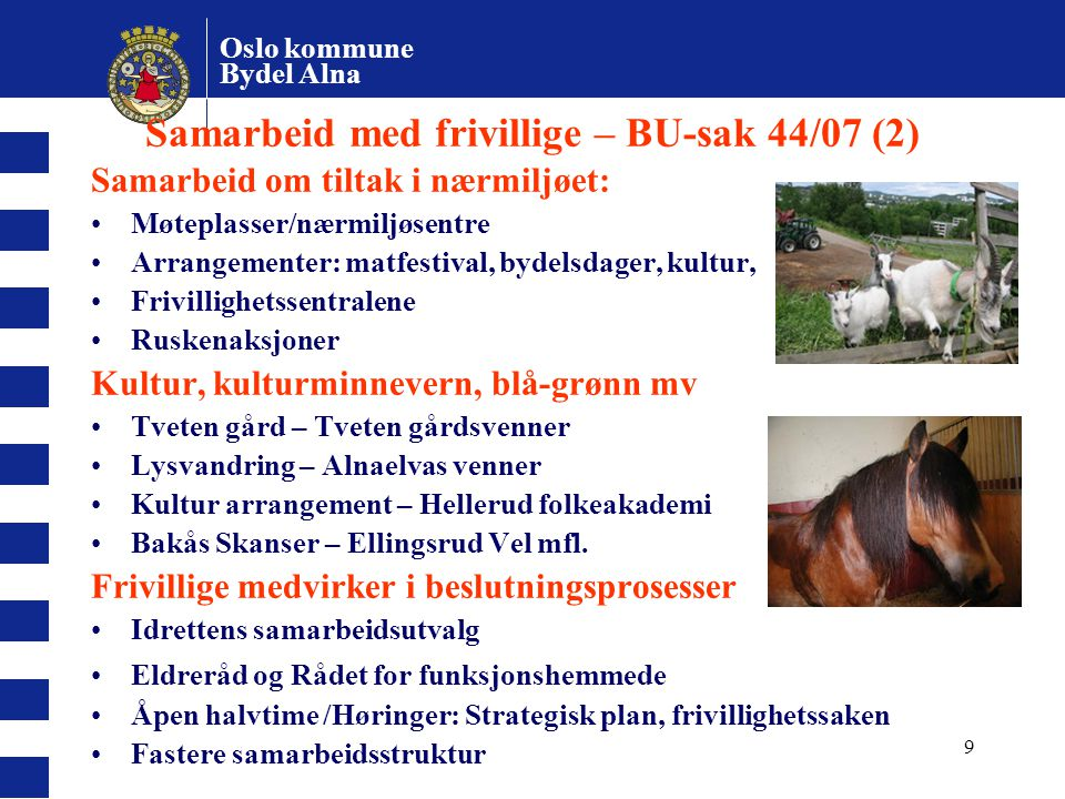 Oslo kommune Bydel Alna 9 Samarbeid med frivillige – BU-sak 44/07 (2) Samarbeid om tiltak i nærmiljøet: Møteplasser/nærmiljøsentre Arrangementer: matf