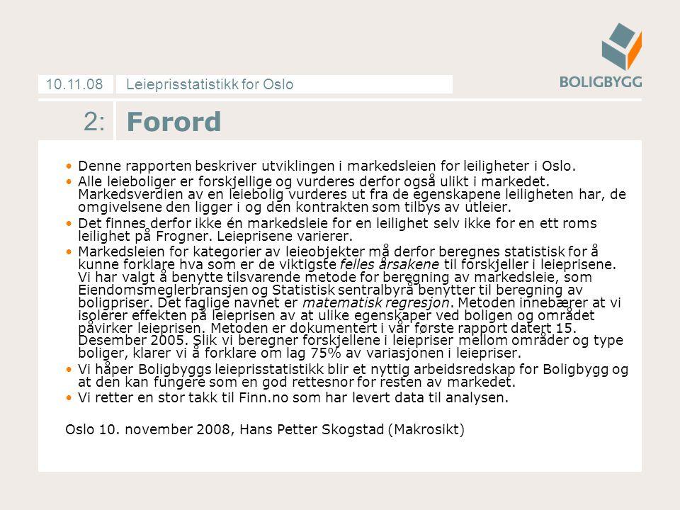 Leieprisstatistikk for Oslo10.11.08 2: Forord Denne rapporten beskriver utviklingen i markedsleien for leiligheter i Oslo.
