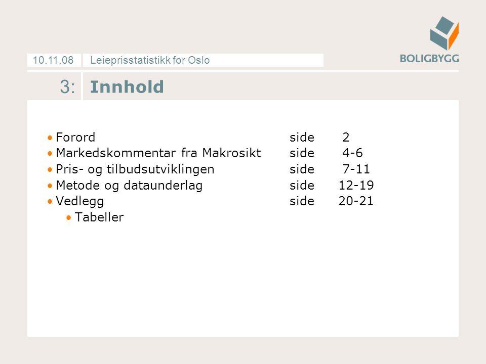 Leieprisstatistikk for Oslo10.11.08 3: Innhold Forordside 2 Markedskommentar fra Makrosiktside 4-6 Pris- og tilbudsutviklingenside 7-11 Metode og dataunderlagside12-19 Vedleggside20-21 Tabeller