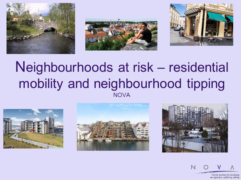 N eighbourhoods at risk – residential mobility and neighbourhood tipping NOVA