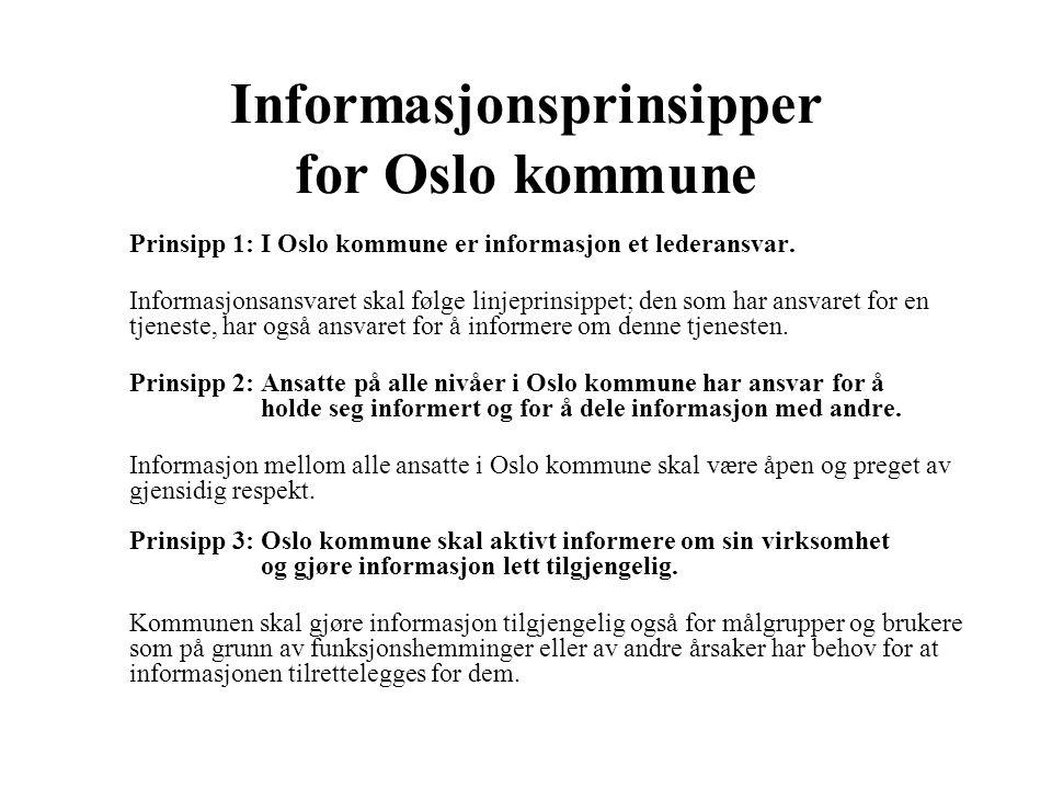Informasjonsprinsipper for Oslo kommune Prinsipp 1: I Oslo kommune er informasjon et lederansvar. Informasjonsansvaret skal følge linjeprinsippet; den