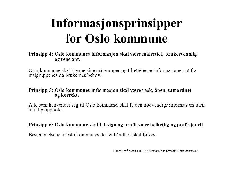 Informasjonsprinsipper for Oslo kommune Prinsipp 4: Oslo kommunes informasjon skal være målrettet, brukervennlig og relevant. Oslo kommune skal kjenne