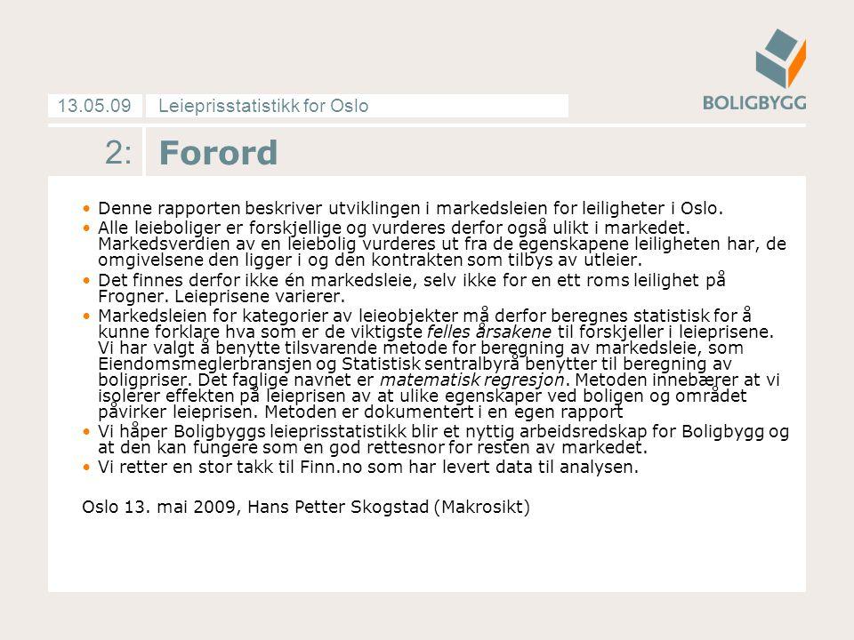Leieprisstatistikk for Oslo13.05.09 2: Forord Denne rapporten beskriver utviklingen i markedsleien for leiligheter i Oslo. Alle leieboliger er forskje