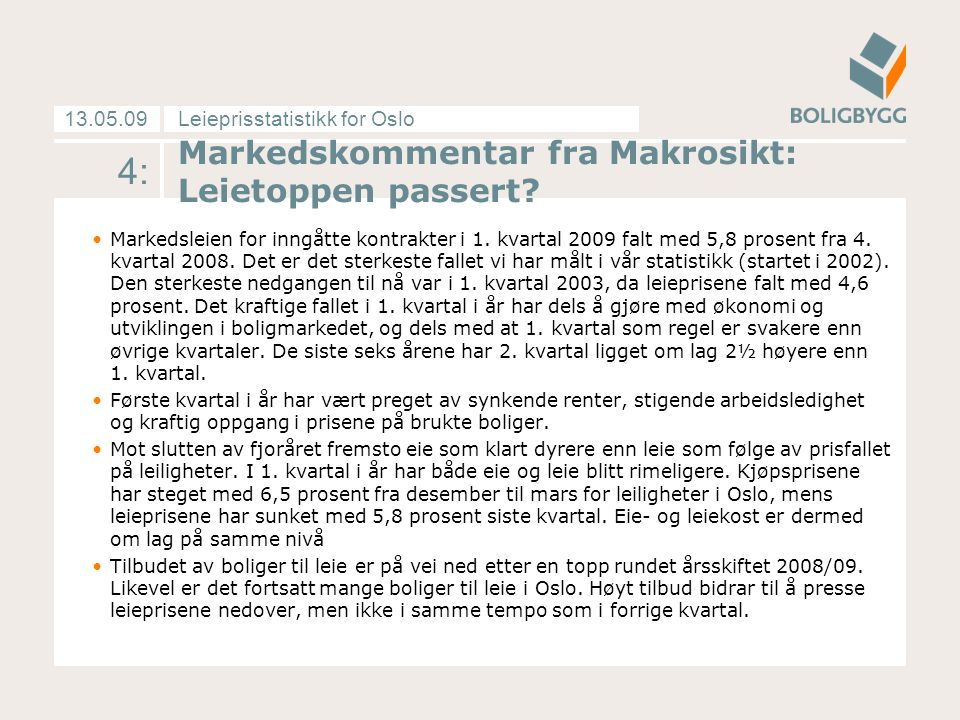 Leieprisstatistikk for Oslo13.05.09 Markedskommentar fra Makrosikt: Leietoppen passert? Markedsleien for inngåtte kontrakter i 1. kvartal 2009 falt me