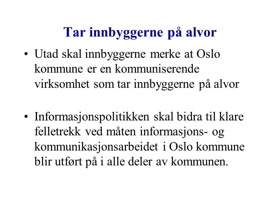 Tar innbyggerne på alvor Utad skal innbyggerne merke at Oslo kommune er en kommuniserende virksomhet som tar innbyggerne på alvor Informasjonspolitikk