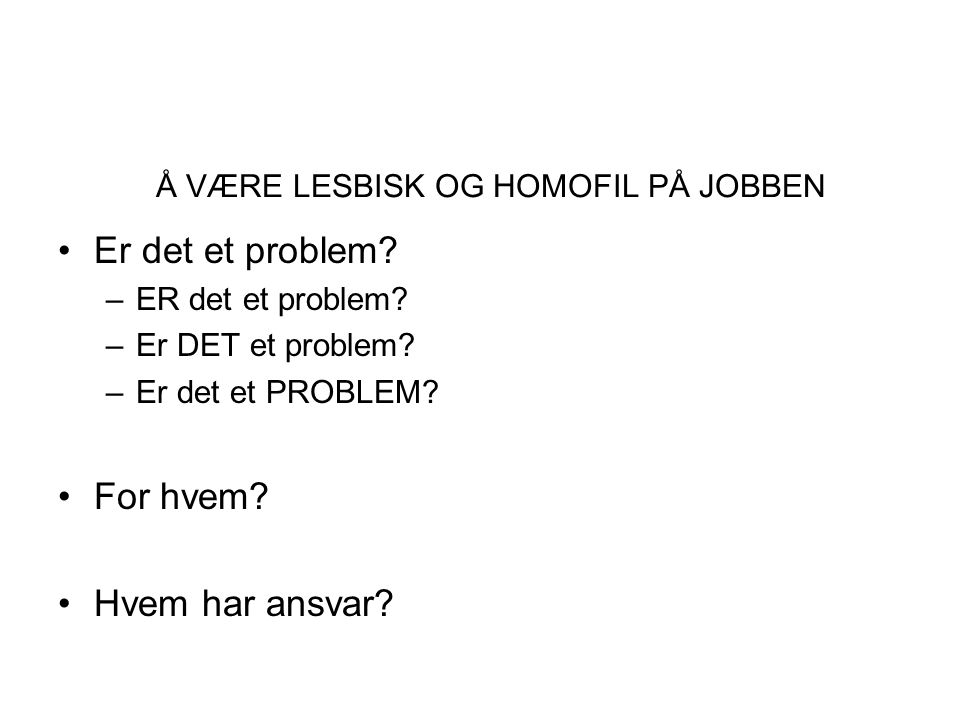 Å VÆRE LESBISK OG HOMOFIL PÅ JOBBEN Er det et problem.