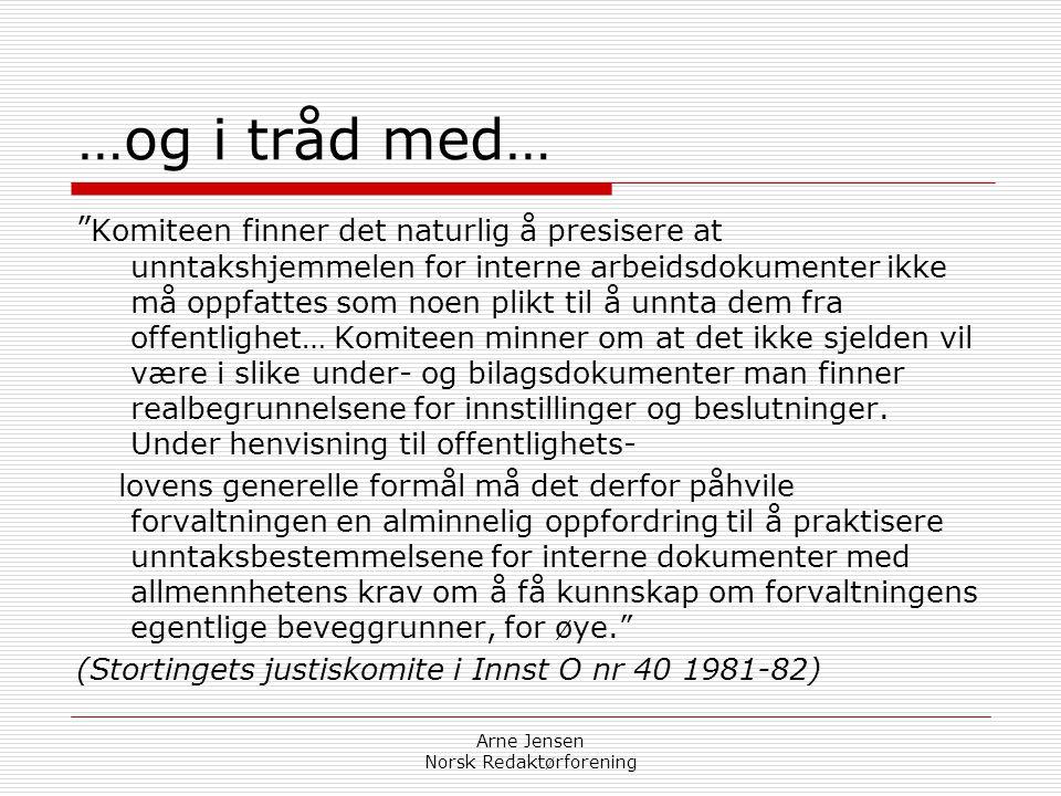 Arne Jensen Norsk Redaktørforening Interessant!  Selv om offentlighetsloven gir hjemmel for unntak, skal dokumenter eller opplysninger bare unntas fr