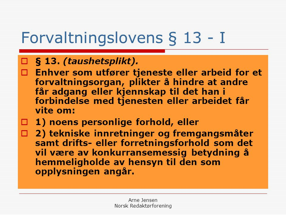 """Arne Jensen Norsk Redaktørforening § 5a. Unntak for opplysninger undergitt lovbestemt taushetsplikt  """"Opplysninger som er undergitt taushetsplikt i l"""