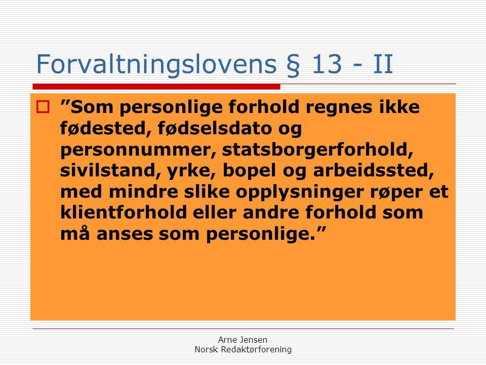Arne Jensen Norsk Redaktørforening Forvaltningslovens § 13 - I  § 13. (taushetsplikt).  Enhver som utfører tjeneste eller arbeid for et forvaltnings