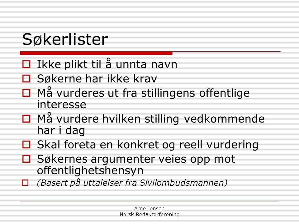 Arne Jensen Norsk Redaktørforening Søkerlister– positivt feil  Opplysninger om hvem som er søkere til stilling skal unntas fra offentlighet i den uts