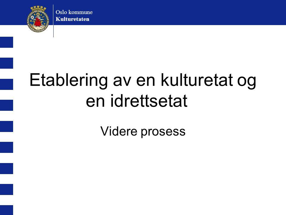 Oslo kommune Kulturetaten Etablering av en kulturetat og en idrettsetat Videre prosess