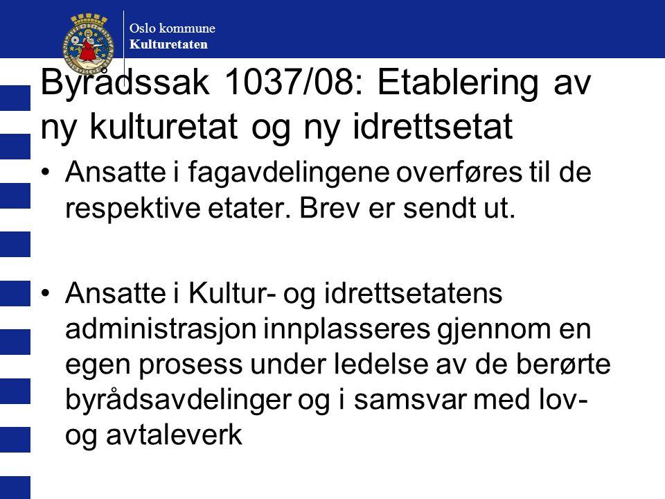 Oslo kommune Kulturetaten Byrådssak 1037/08: Etablering av ny kulturetat og ny idrettsetat Ansatte i fagavdelingene overføres til de respektive etater