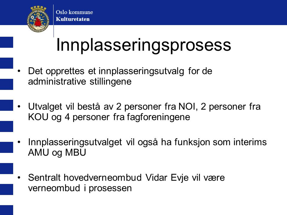 Oslo kommune Kulturetaten Innplasseringsprosess Det opprettes et innplasseringsutvalg for de administrative stillingene Utvalget vil bestå av 2 person