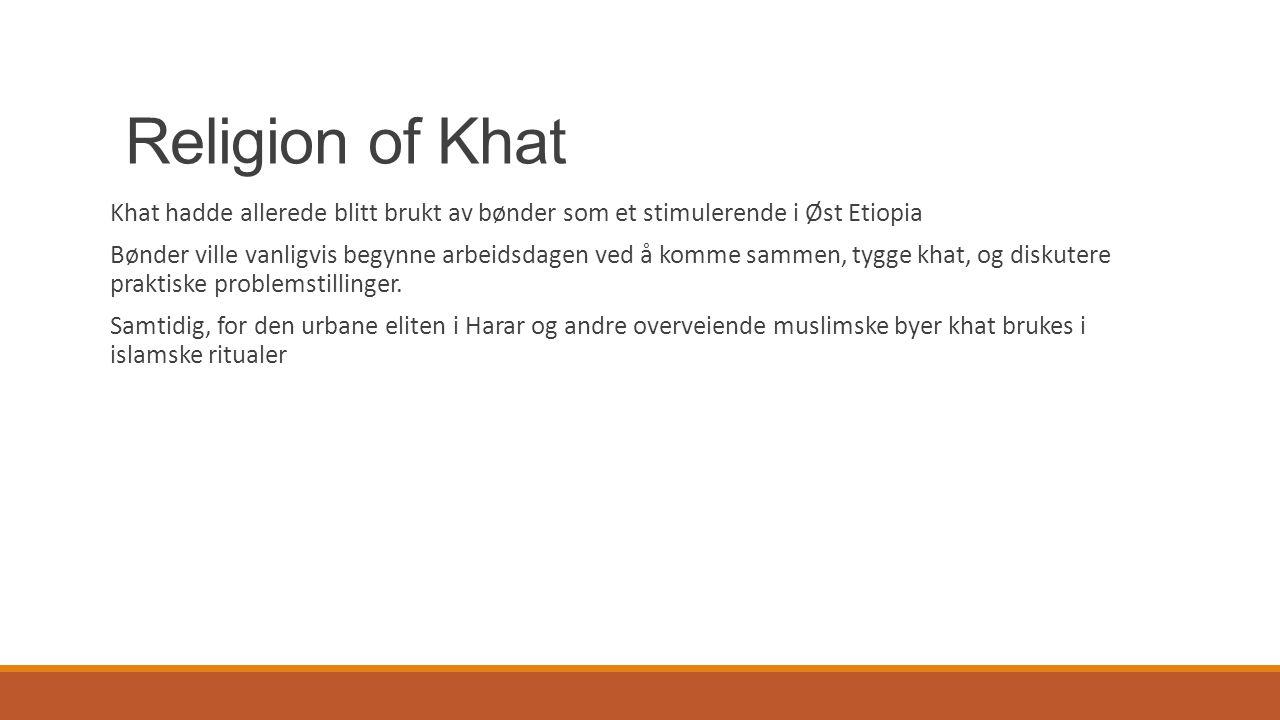 Religion of Khat Khat hadde allerede blitt brukt av bønder som et stimulerende i Øst Etiopia Bønder ville vanligvis begynne arbeidsdagen ved å komme s