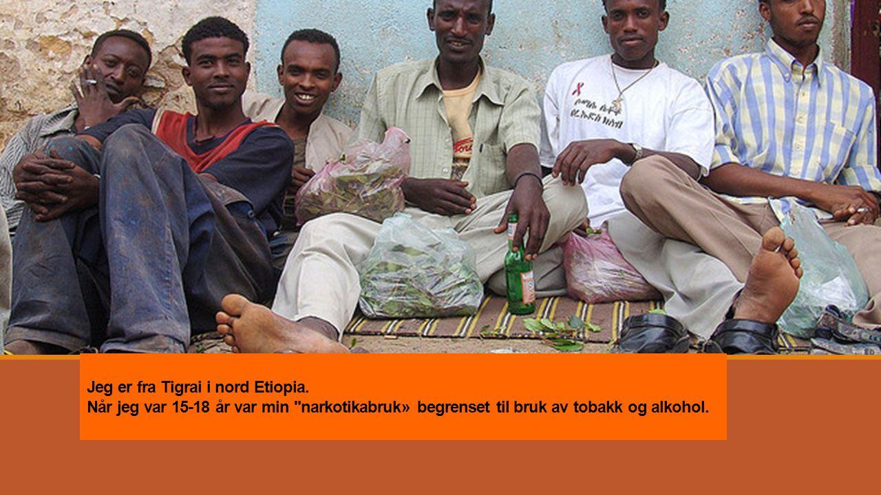Jeg er fra Tigrai i nord Etiopia. Når jeg var 15-18 år var min