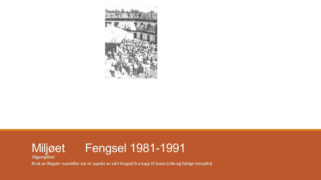Miljøet Fengsel 1981-1991 Tilgjenglihet Bruk av illegale rusmidler var et aspekt av vårt fengsel fra topp til bunn.(rike og fattige innsatte)