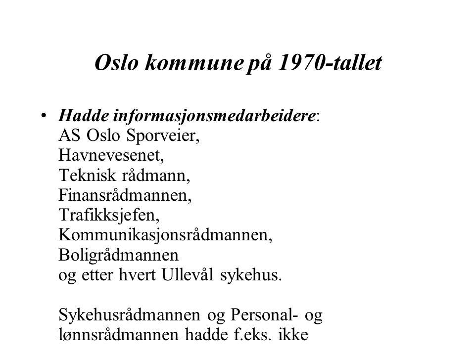 Oslo kommune på 1970-tallet Hadde informasjonsmedarbeidere: AS Oslo Sporveier, Havnevesenet, Teknisk rådmann, Finansrådmannen, Trafikksjefen, Kommunik