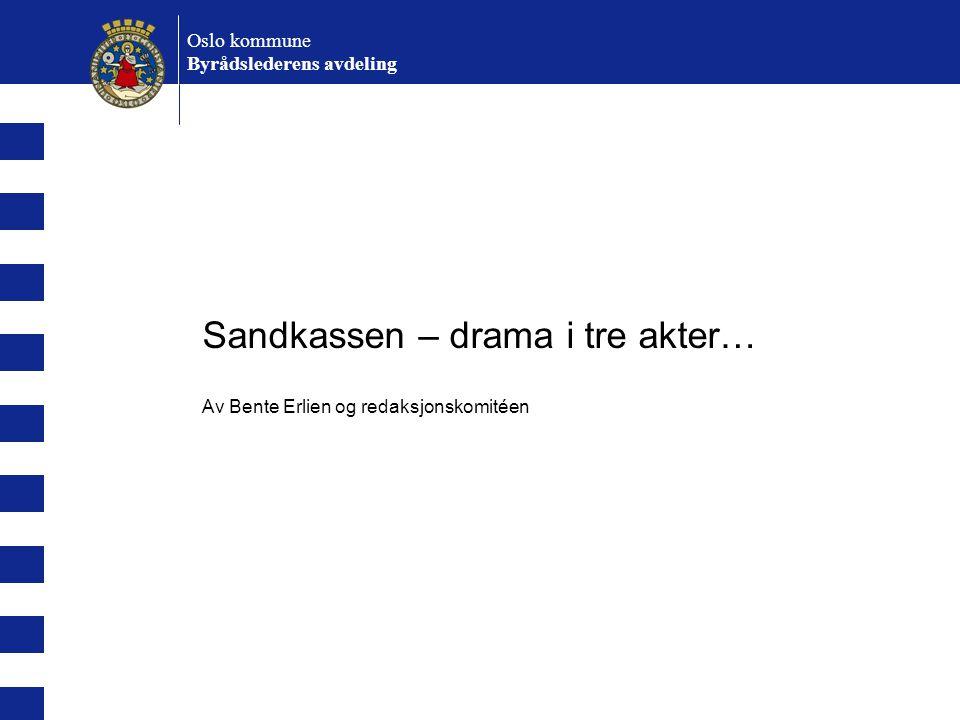 Sandkassen – drama i tre akter… Av Bente Erlien og redaksjonskomitéen Oslo kommune Byrådslederens avdeling