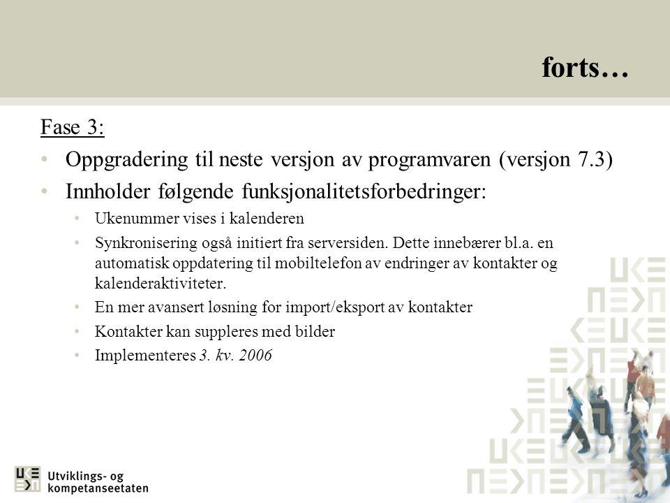 forts… Fase 3: Oppgradering til neste versjon av programvaren (versjon 7.3) Innholder følgende funksjonalitetsforbedringer: Ukenummer vises i kalenderen Synkronisering også initiert fra serversiden.
