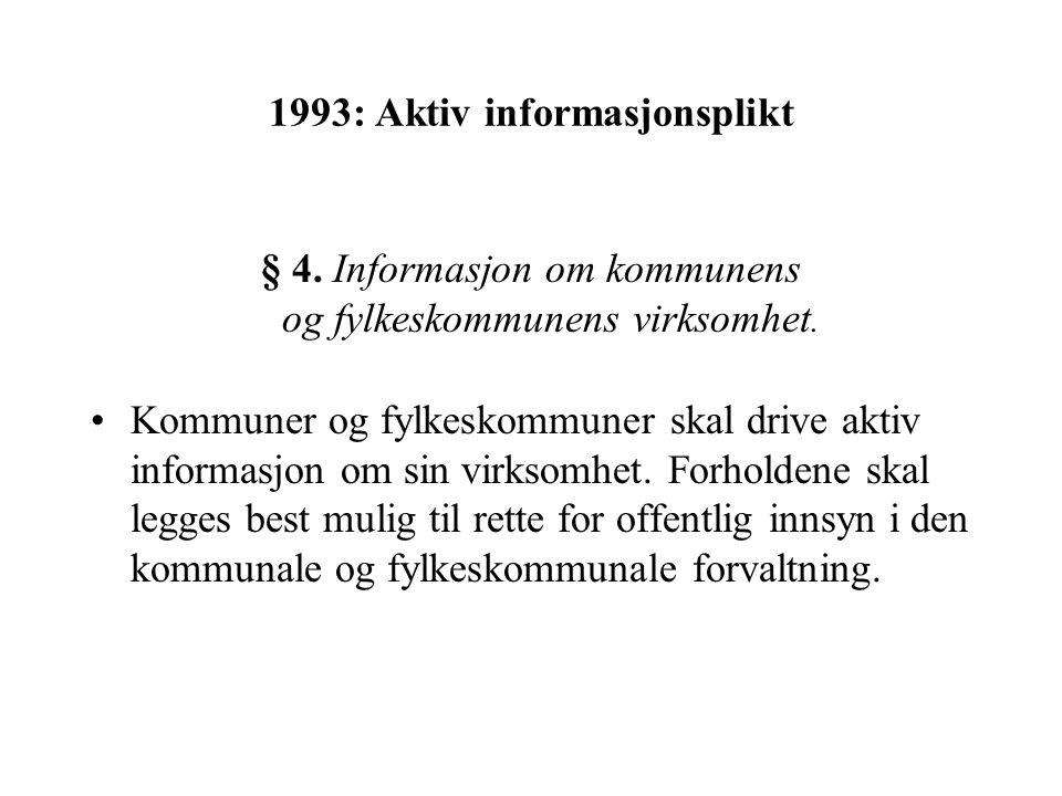 1993: Aktiv informasjonsplikt § 4. Informasjon om kommunens og fylkeskommunens virksomhet.