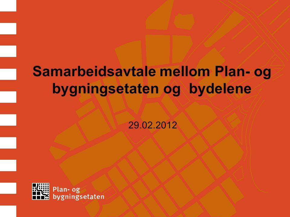 Samarbeidsavtale mellom Plan- og bygningsetaten og bydelene 29.02.2012
