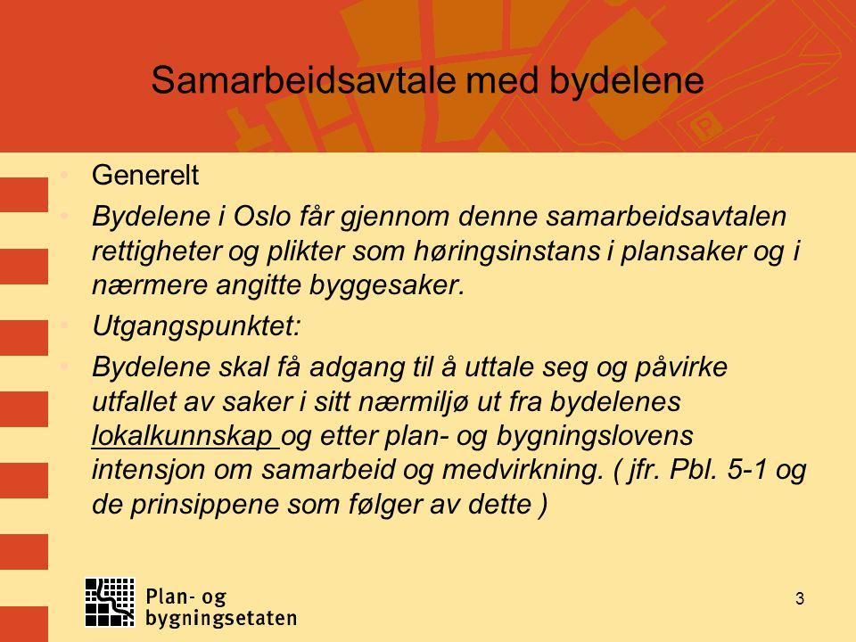 3 Samarbeidsavtale med bydelene Generelt Bydelene i Oslo får gjennom denne samarbeidsavtalen rettigheter og plikter som høringsinstans i plansaker og