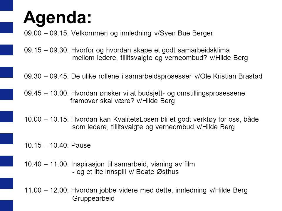 Agenda: 09.00 – 09.15: Velkommen og innledning v/Sven Bue Berger 09.15 – 09.30: Hvorfor og hvordan skape et godt samarbeidsklima mellom ledere, tillitsvalgte og verneombud.