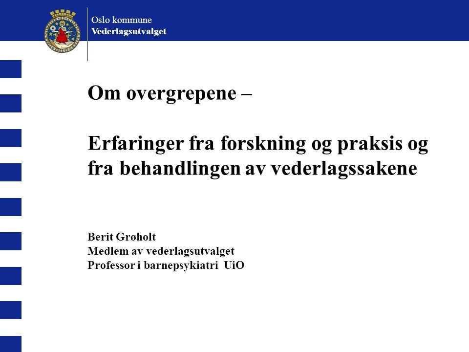 Om overgrepene – Erfaringer fra forskning og praksis og fra behandlingen av vederlagssakene Berit Grøholt Medlem av vederlagsutvalget Professor i barn