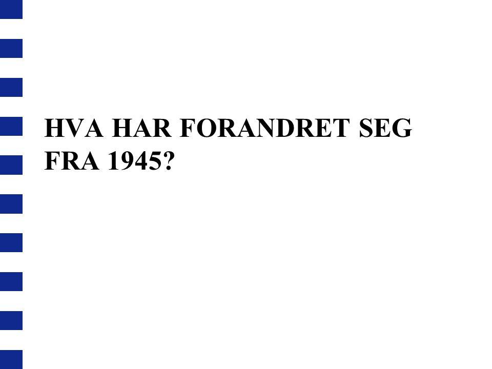 HVA HAR FORANDRET SEG FRA 1945?