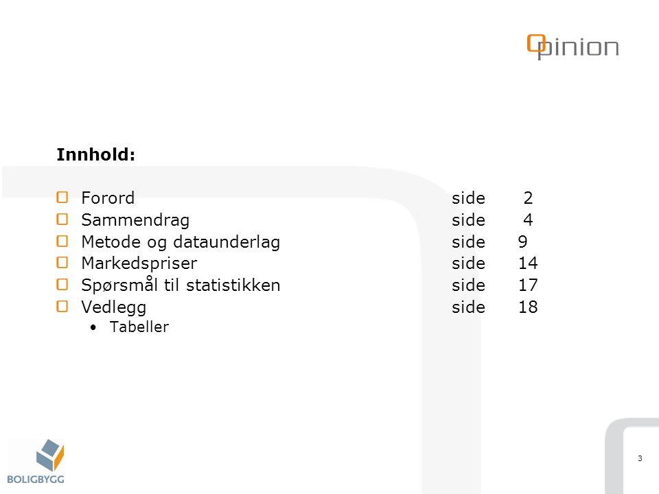 3 Innhold: Forordside 2 Sammendragside 4 Metode og dataunderlagside9 Markedspriserside14 Spørsmål til statistikkenside17 Vedleggside18 Tabeller