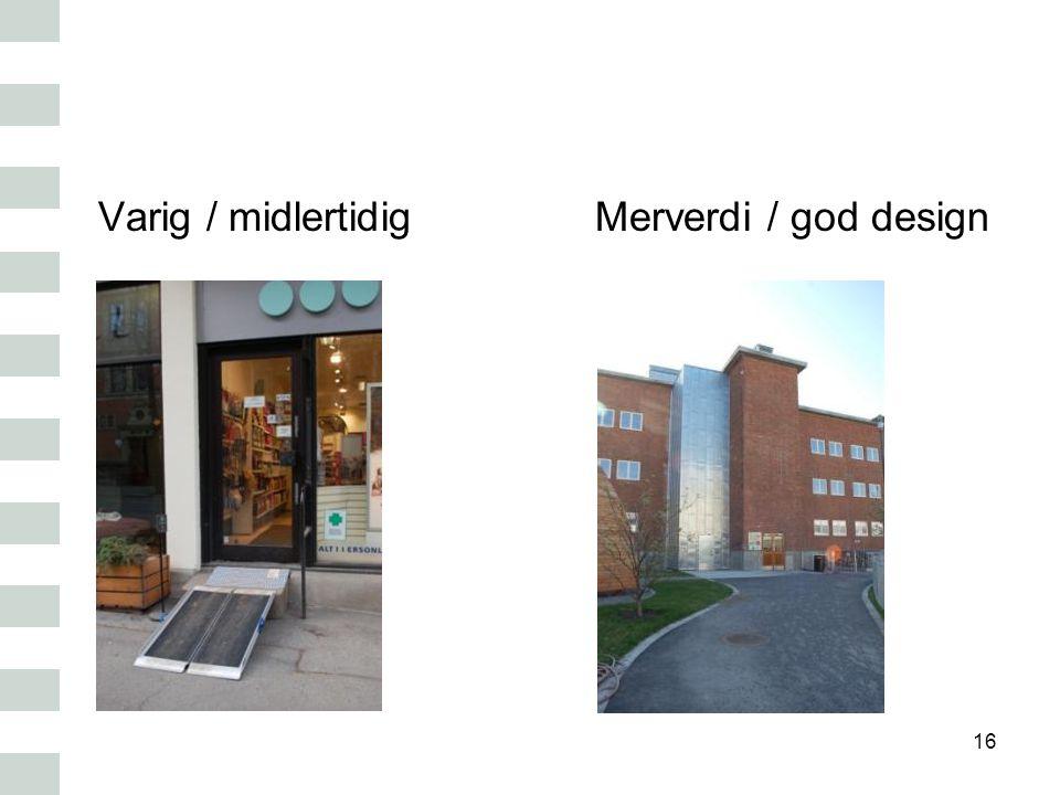 Merverdi / god design 16 Varig / midlertidig