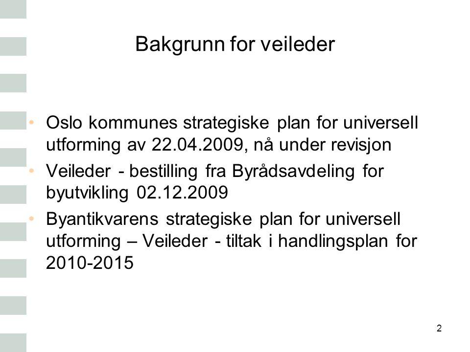 Bakgrunn for veileder Oslo kommunes strategiske plan for universell utforming av 22.04.2009, nå under revisjon Veileder - bestilling fra Byrådsavdelin