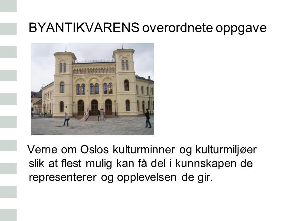 BYANTIKVARENS overordnete oppgave Verne om Oslos kulturminner og kulturmiljøer slik at flest mulig kan få del i kunnskapen de representerer og oppleve