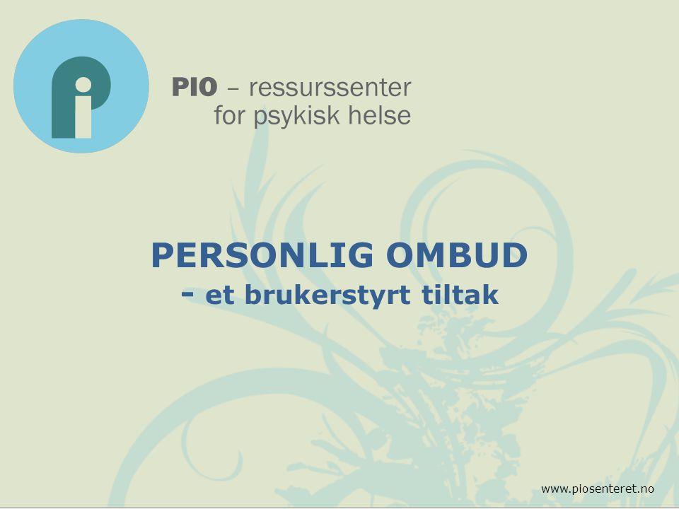 PERSONLIG OMBUD - et brukerstyrt tiltak www.piosenteret.no