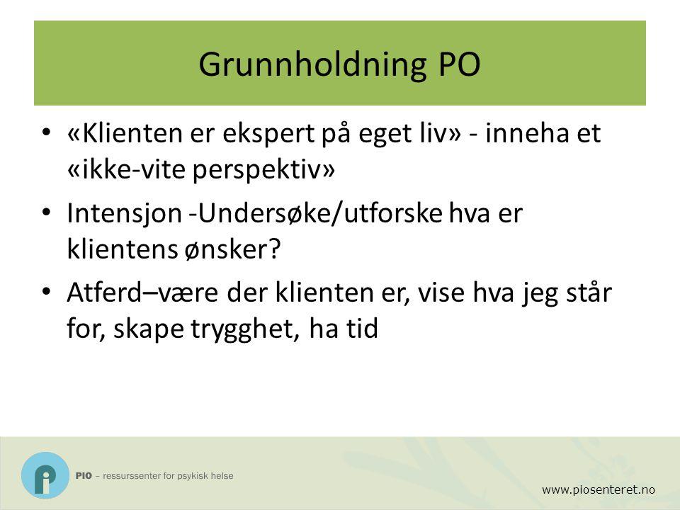 www.piosenteret.no Grunnholdning PO «Klienten er ekspert på eget liv» - inneha et «ikke-vite perspektiv» Intensjon -Undersøke/utforske hva er klienten