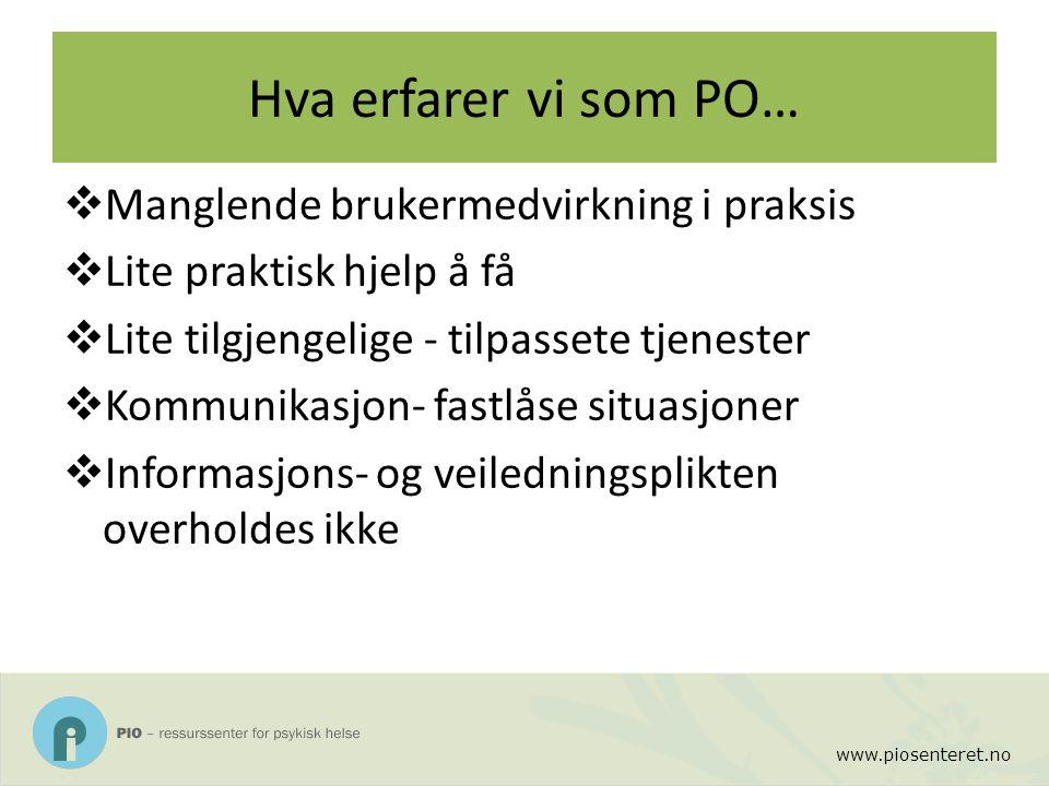 www.piosenteret.no Hva erfarer vi som PO…  Manglende brukermedvirkning i praksis  Lite praktisk hjelp å få  Lite tilgjengelige - tilpassete tjenest