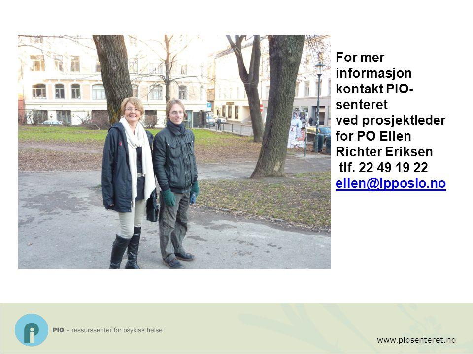 www.piosenteret.no For mer informasjon kontakt PIO- senteret ved prosjektleder for PO Ellen Richter Eriksen tlf. 22 49 19 22 ellen@lpposlo.no ellen@lp