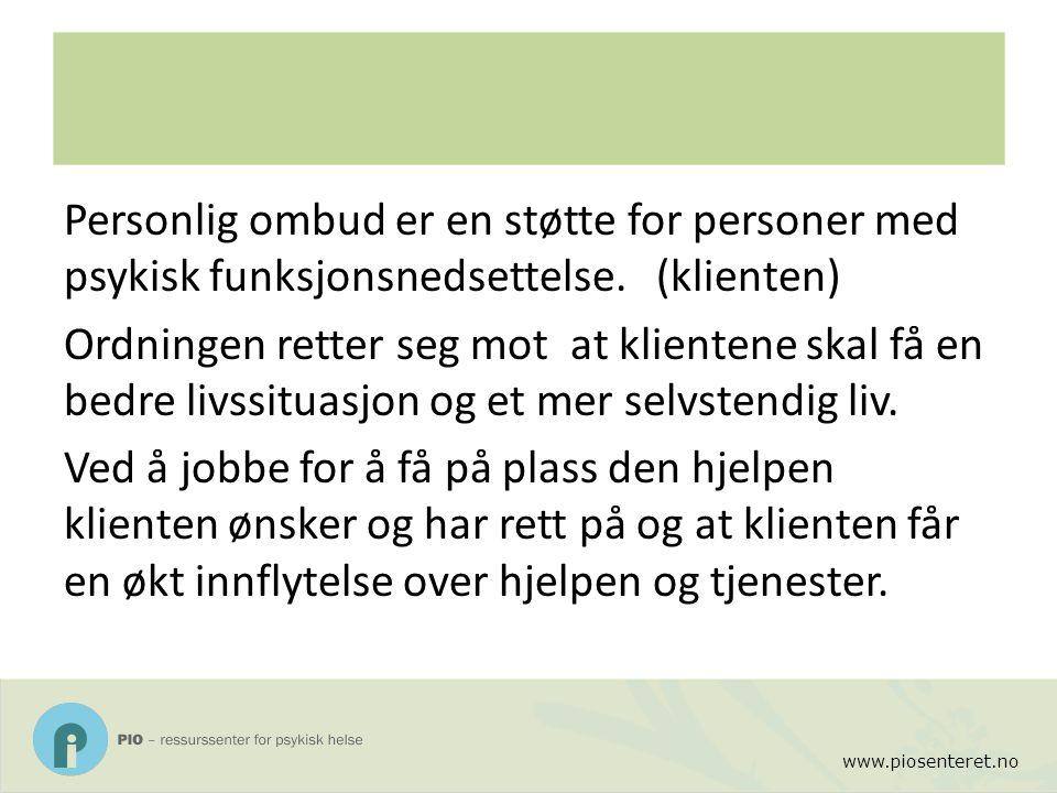 www.piosenteret.no Personlig ombud er en støtte for personer med psykisk funksjonsnedsettelse. (klienten) Ordningen retter seg mot at klientene skal f
