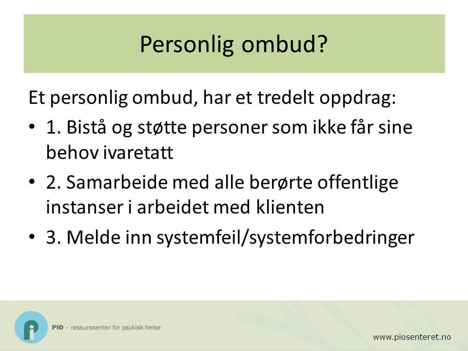 www.piosenteret.no Personlig ombud? Et personlig ombud, har et tredelt oppdrag: 1. Bistå og støtte personer som ikke får sine behov ivaretatt 2. Samar