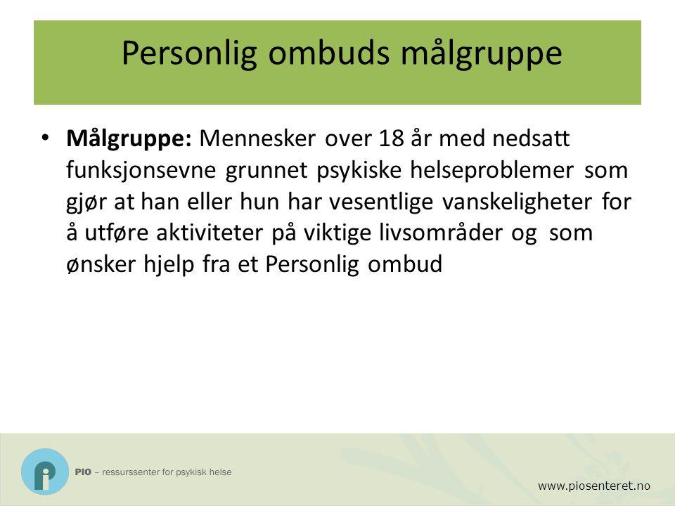 www.piosenteret.no Personlig ombuds målgruppe Målgruppe: Mennesker over 18 år med nedsatt funksjonsevne grunnet psykiske helseproblemer som gjør at ha