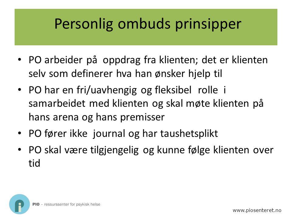 www.piosenteret.no Personlig ombuds prinsipper PO arbeider på oppdrag fra klienten; det er klienten selv som definerer hva han ønsker hjelp til PO har