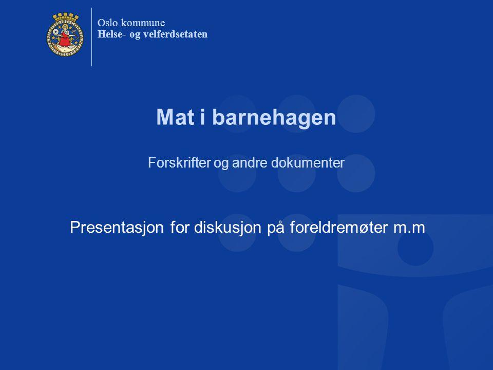 Oslo kommune Helse- og velferdsetaten Mat i barnehagen Forskrifter og andre dokumenter Presentasjon for diskusjon på foreldremøter m.m