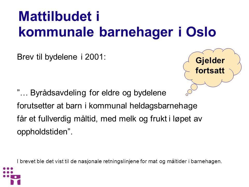 """Mattilbudet i kommunale barnehager i Oslo Brev til bydelene i 2001: """"… Byrådsavdeling for eldre og bydelene forutsetter at barn i kommunal heldagsbarn"""