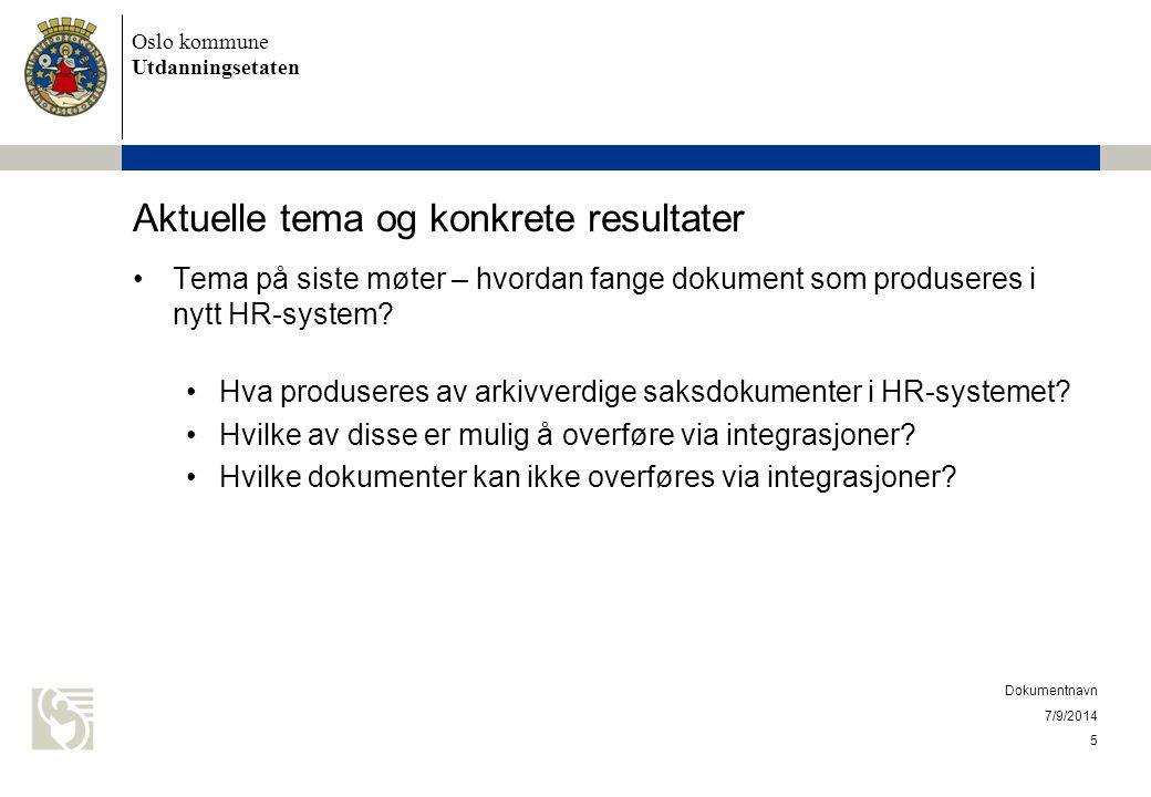 Oslo kommune Utdanningsetaten Aktuelle tema og konkrete resultater Tema på siste møter – hvordan fange dokument som produseres i nytt HR-system? Hva p