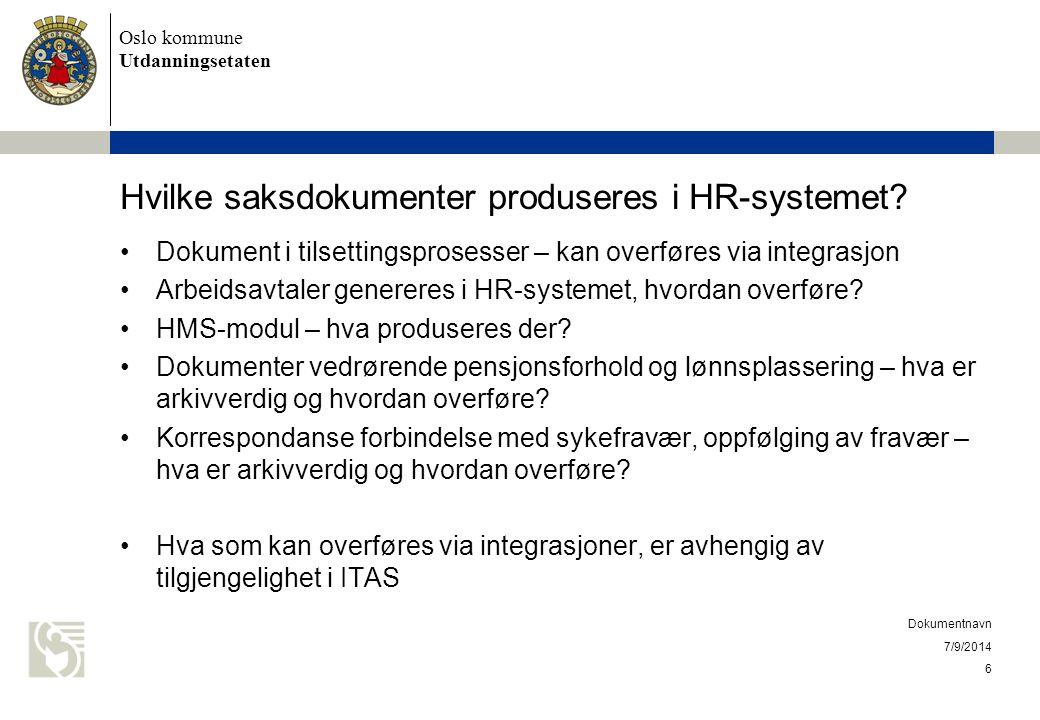 Oslo kommune Utdanningsetaten Hvilke saksdokumenter produseres i HR-systemet? Dokument i tilsettingsprosesser – kan overføres via integrasjon Arbeidsa