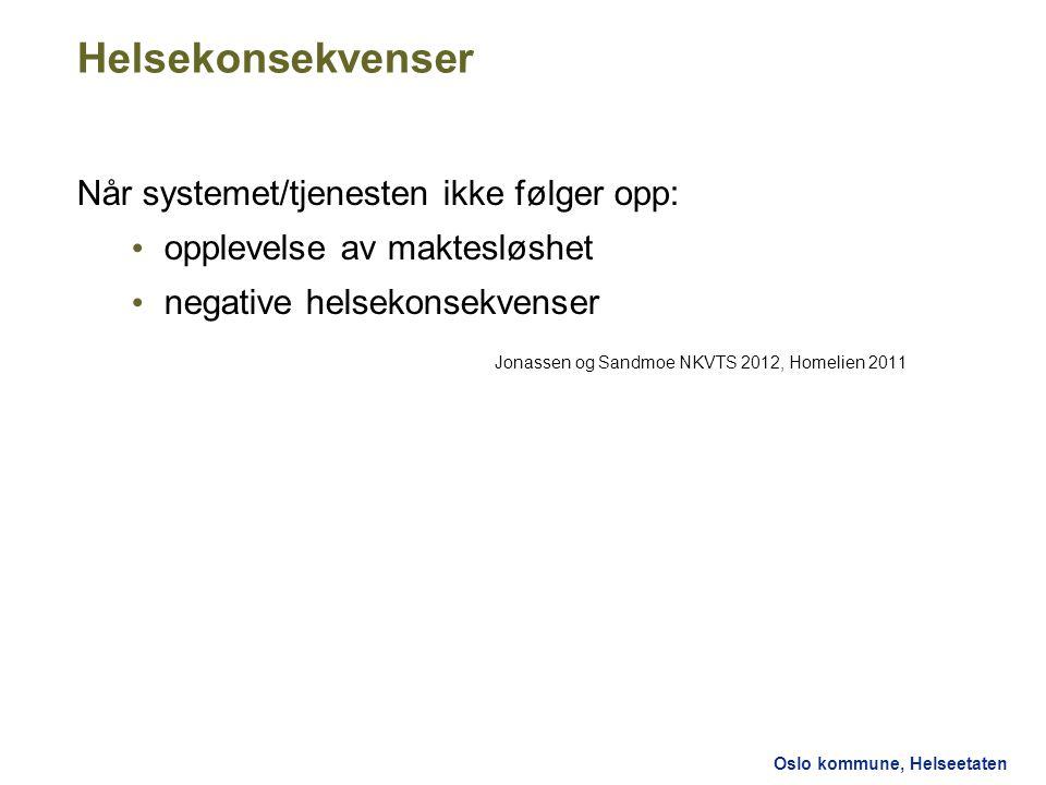 Oslo kommune, Helseetaten Helsekonsekvenser Når systemet/tjenesten ikke følger opp: opplevelse av maktesløshet negative helsekonsekvenser Jonassen og