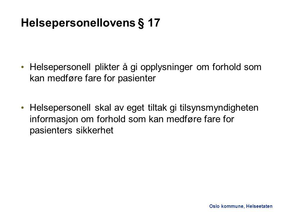 Oslo kommune, Helseetaten Helsepersonellovens § 17 Helsepersonell plikter å gi opplysninger om forhold som kan medføre fare for pasienter Helsepersone
