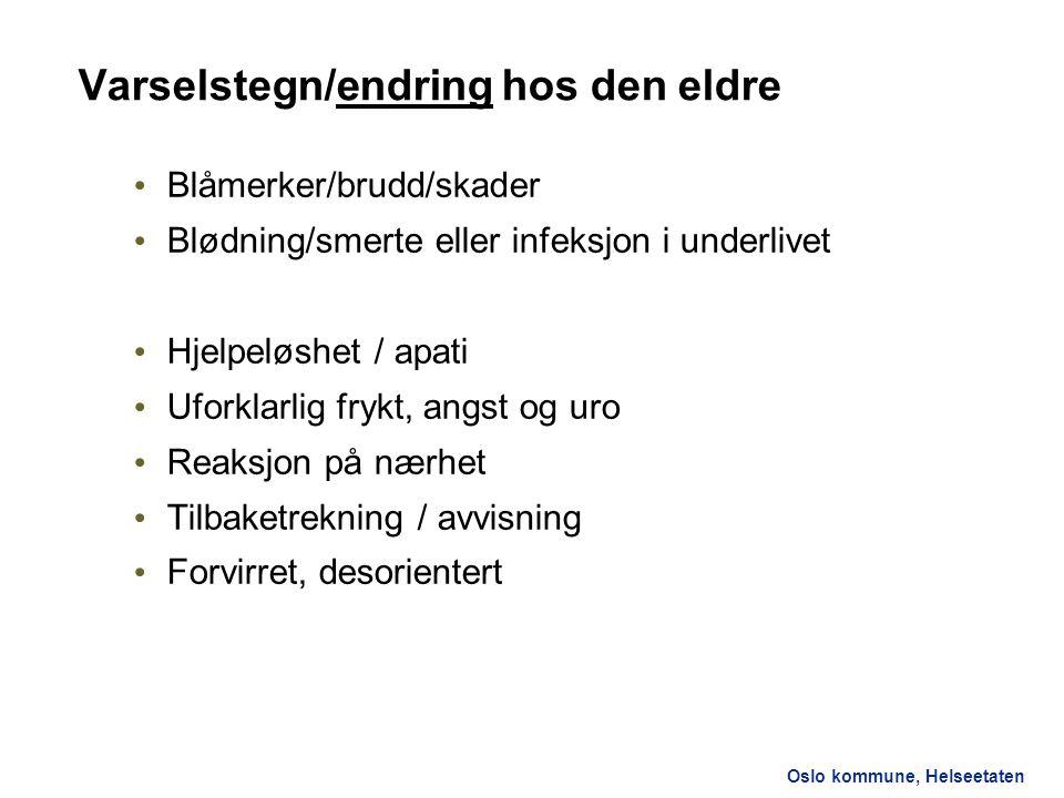 Oslo kommune, Helseetaten Varselstegn/endring hos den eldre Blåmerker/brudd/skader Blødning/smerte eller infeksjon i underlivet Hjelpeløshet / apati U